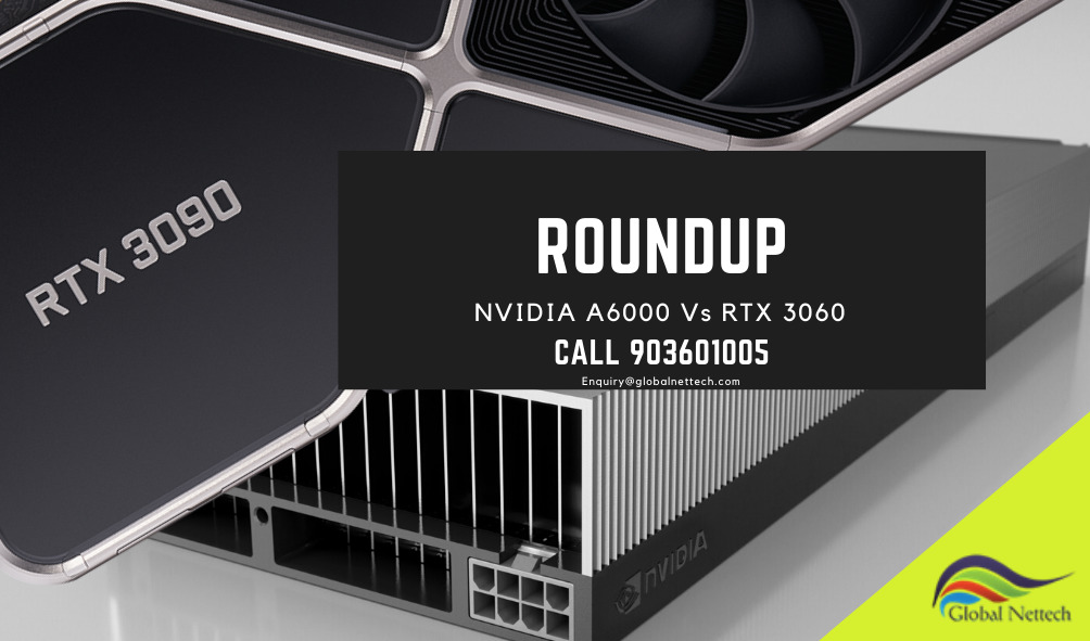 Roundup Review: NVIDA A6000 – 48GB Vs GeForce RTX 3090 – 24GB