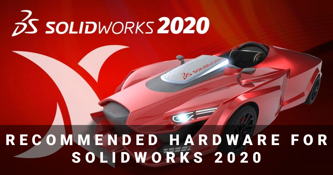 Recommendations for SOLIDWORKS 2020 Hardware